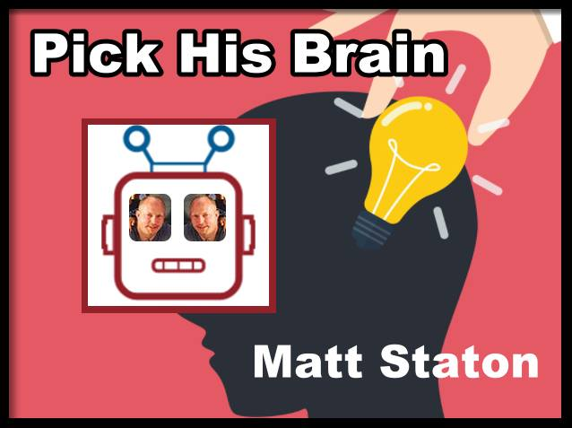 Pick His Brain! with Matt Staton